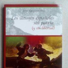Libros de segunda mano: LOS ÚLTIMOS ESPAÑOLES SIN PATRIA (Y SIN LIBERTAD). JESÚS EQUIGUREN IMAZ. Lote 143785150