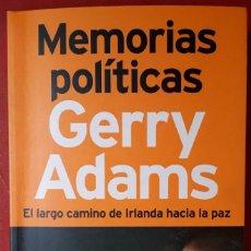 Libros de segunda mano: GERRY ADAMS . MEMORIAS POLÍTICAS. EL LARGO CAMINO DE IRLANDA HACIA LA PAZ. Lote 143817318