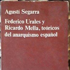 Libros de segunda mano: AGUSTÍ SEGARRA . FEDERICO URALES Y RICARDO MELLA, TEÓRICOS DEL ANARQUISMO ESPAÑOL. Lote 143844470