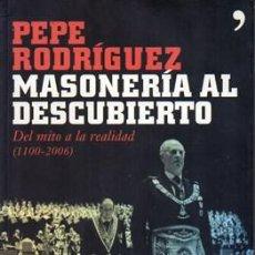 Libros de segunda mano: MASONERIA AL DESCUBIERTO. DEL MITO A LA REALIDAD (1100-2006) - RODRIGUEZ, PEPE - A-P-1432. Lote 144144194