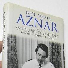 Libros de segunda mano: OCHO AÑOS DE GOBIERNO - JOSÉ MARÍA AZNAR (FIRMADO POR EL AUTOR). Lote 144383646