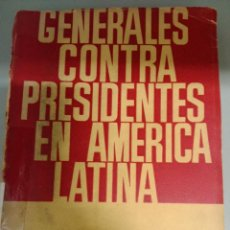 Libros de segunda mano: GENERALES CONTRA PRESIDENTES EN AMÉRICA LATINA. Lote 144439746