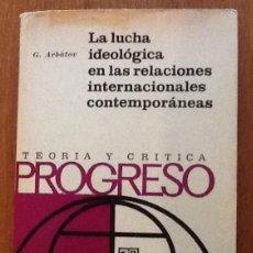 Libros de segunda mano: LA LUCHA IDEOLÓGICA EN LAS RELACIONES INTERNACIONALES CONTEMPORÁNEAS. G. ARBATOV. EDITORIAL PROGRESO. Lote 144529654