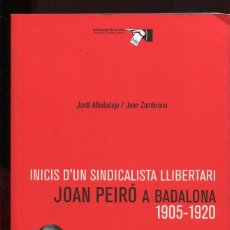 Libros de segunda mano: JOAN PEIRÓ A BADALONA 1905-1920. INICIS D'UN SINDICALISTA LLIBERTARI. CNT. 2005. NOU. Lote 144695290