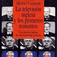 Libros de segunda mano: LA TELEVISION INGLESA Y LOS PRIMEROS MINISTROS - COCKEREL, MICHAEL - A-P-1437. Lote 144996050