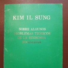 Libros de segunda mano: KIM IL SUNG - SOBRE ALGUNOS PROBLEMAS TEÓRICOS DE LA ECONOMÍA SOCIALISTA - PYONGYANG 1969. Lote 145289938