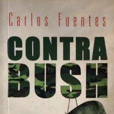 Libros de segunda mano: CARLOS FUENTES. CONTRA BUSH. MADRID, 2005.. Lote 145544502