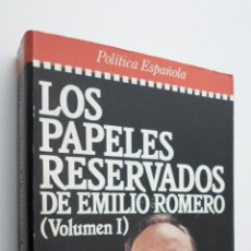 Libros de segunda mano: LOS PAPELES RESERVADOS DE EMILIO ROMERO TOMO I - ROMERO, EMILIO. Lote 145723154