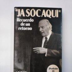Libros de segunda mano: JA SÓC AQUÍ, RECUERDO DE UN RETORNO. JOSEP TARRADELLAS. PLANETA. TDK357. Lote 146010518
