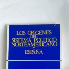 Libros de segunda mano: LOS ORÍGENES DEL SISTEMA POLÍTICO NORTEAMERICANO Y ESPAÑA. Lote 146782630