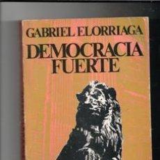 Libros de segunda mano: DEMOCRACIA FUERTE, GABRIEL ELORRIAGA. Lote 146822106