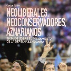 Libros de segunda mano: CARLOS TAIBO. NEOLIBERALES, NEOCONSERVADORES, AZNARIANOS. 2008. DEDICATORIA AUTÓGRAFA.. Lote 146947902