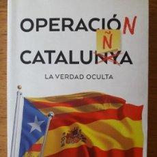 Libros de segunda mano: OPERACION CATALUÑA, LA VERDAD OCULTA / FRANCISCO MARIO / EDI. URANO / 2017. Lote 147388122