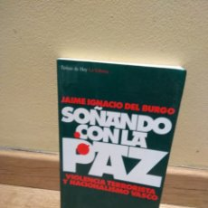 Libros de segunda mano: JAIME IGNACIO DEL BURGO SOÑANDO CON LA PAZ VIOLENCIA TERRORISTA. Lote 147400016