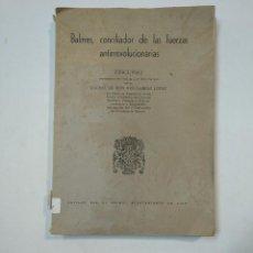 Libros de segunda mano: BALMES, CONCILIADOR DE LAS FUERZAS ANTIRREVOLUCIONARIAS. JOSÉ LARRAZ LOPEZ. 1948. TDK359. Lote 147499682