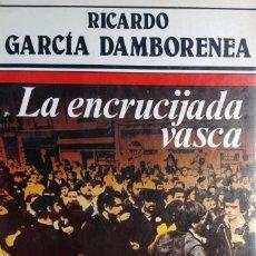 Libros de segunda mano: LA ENCRUCIJADA VASCA / RICARDO GARCÍA DAMBORENEA. BARCELONA : EDITORIAL ARGOS VERGARA, 1985.. Lote 147509386