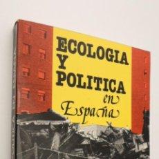 Libros de segunda mano: ECOLOGIA Y POLITICA EN ESPAÑA - CASTROVIEJO, MURADO, SILVA, XORDO. Lote 147800612