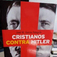 Libros de segunda mano: CRISTIANOS CONTRA HITLER - GARCÍA PELEGRÍN, JOSÉ M.. Lote 147999370