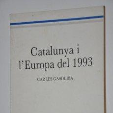Libros de segunda mano: CATALUNYA I L´EUROPA DEL 1993, CARLES GASOLIBA, VER TARIFAS ECONOMICAS ENVIOS. Lote 148207702