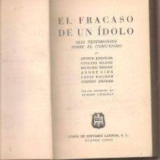 Libros de segunda mano: EL FRACASO DE UN IDOLO SEIS TESTIMONIOS SOBRE EL COMUNISMO, KOESTLER, SILONE, WRIGHT,GIDE. Lote 148217914