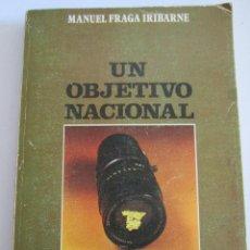 Libros de segunda mano: UN OBJETIVO NACIONAL - MANUEL FRAGA IRIBARNE - DEDICADO AUTOGRAFIADO - DIROSA 1975 - 260 PAGINAS. Lote 148623522