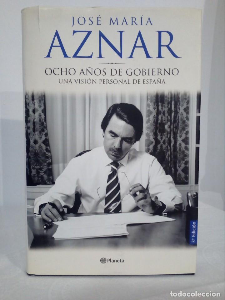 LIBRO (OCHO AÑOS DE GOBIERNO) FIRMADO Y DEDICADO POR EL EX PRESIDENTE ESPAÑOL JOSÉ MARÍA AZNAR (Libros de Segunda Mano - Pensamiento - Política)