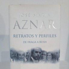 Libros de segunda mano: LIBRO (RETRATOS Y PERFILES) FIRMADO Y DEDICADO POR EL EX PRESIDENTE ESPAÑOL JOSÉ MARÍA AZNAR. Lote 148703306