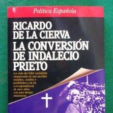 Libros de segunda mano: LA CONVERSIÓN DE INDALECIO PRIETO / RICARDO DE LA CIERVA / 1ª EDICIÓN 1988. Lote 149518834