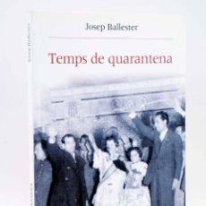 Libros de segunda mano: TEMPS DE QUARANTENA. CULTURA I SOCIETAT DURANT LA POSTGUERRA AL PV 1939-1959 (JOSEP BALLESTER), 2006. Lote 152386306