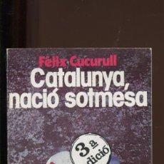 Libri di seconda mano: FÉLIX CUCURULL. CATALUNYA NACIÓ SOTMESA. ED. NOVA TERRA 1983. COM NOU. Lote 150771082