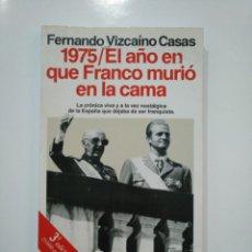 Libros de segunda mano: 1975 EL AÑO EN QUE FRANCO MURIÓ EN LA CAMA. VIZCAÍNO CASAS, FERNANDO. TDK361. Lote 150795042