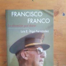 Libros de segunda mano: FRANCISCO FRANCO: LA OBSESIÓN POR DURAR LUIS ÍÑIGO FERNÁNDEZ SÍLEX EDICIONES (2013) 347PP. Lote 150833958