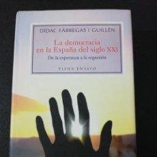 Libros de segunda mano: DIDAC FABREGAS I GUILLEN, LA DEMOCRACIA EN LA ESPAÑA DEL SIGLO XXI, DE LA ESPERANZA A LA REGRESIÓN. Lote 150840030
