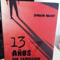 Livros em segunda mão: 13 AÑOS QUE CAMBIARON EL MUNDO. MI VIDA EN EL MOSSAD - HALEVY, EPHRAIM. Lote 150956610