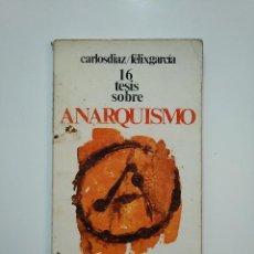 Libros de segunda mano: 16 TESIS SOBRE EL ANARQUISMO. CARLOS DIAZ. FELIX GARCIA. EDITORIAL ZERO ZYX. TDK362. Lote 151059582