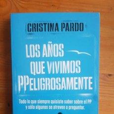 Libros de segunda mano: LOS AÑOS QUE VIVIMOS PPELIGROSAMENTE CRISTINA PARDO PLAZA & JANÉS (2014) 253PP DEDIC.AUTORA. Lote 151094602