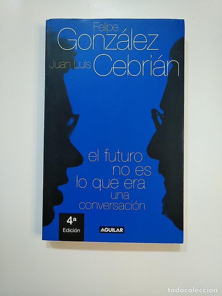 EL FUTURO NO ES LO QUE ERA. UNA CONVERSACION. - FELIPE GONZALEZ, JUAN LUIS CEBRIAN. TDK363 (Libros de Segunda Mano - Pensamiento - Política)