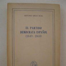 Libros de segunda mano: EL PARTIDO DEMÓCRATA ESPAÑOL (1849-1868) - ANTONIO EIRAS ROEL - EDICIONES RIALP - AÑO 1961.. Lote 151232314