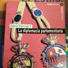 Libros de segunda mano: LA DIPLOMACIA PARLAMENTARIA, GABRIEL ELORRIAGA. Lote 151271886