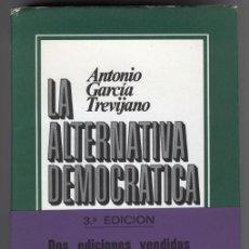 Livros em segunda mão: LA ALTERNATIVA DEMOCRÁTICA ANTONIO GARCÍA TREVIJANO 3º EDICIÓN CORREGIDA 1977 - VER FOTOS. Lote 151676342