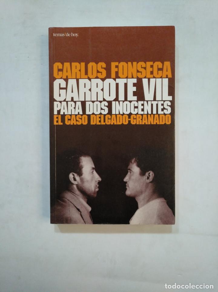 GARROTE VIL PARA DOS INOCENTES. EL CASO DELGADO-GRANADO. - CARLOS FONSECA. TDK368 (Libros de Segunda Mano - Pensamiento - Política)