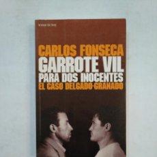 Libros de segunda mano - GARROTE VIL PARA DOS INOCENTES. EL CASO DELGADO-GRANADO. - CARLOS FONSECA. TDK368 - 151846302
