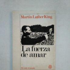 Libros de segunda mano: LA FUERZA DE AMAR. MARTIN LUTHER KING. DE TODO EL MUNDO. EDITORIAL AYMA. TDK368. Lote 151848886