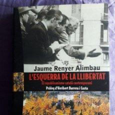 Libros de segunda mano: L'ESQUERRA DE LA LLIBERTAT, EL REPUBLICANISME CATALA CONTEMPORANI / JAUME RENYER ALIMBAU / EDI. VIEN. Lote 151932622