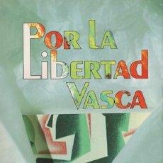 Libros de segunda mano: POR LA LIBERTAD VASCA. ELI GALLASTEGI. EDITORIAL TXALAPARTA. AÑO 1993.. Lote 152675358