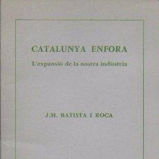 Libros de segunda mano: CATALUNYA ENFORA. L' EXPANSIÓ DE LA NOSTRA INDÚSTRIA / J.M. BATISTA I ROCA. MONTPELLER : VIDA NOVA, . Lote 152776918