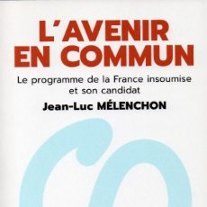 Libros de segunda mano: L´AVENIR EN COMMUN. JEAN-LUC MÉLENCHON. LE PROGRAMME DE LA FRANCE INSOUMISE ET SON CANDIDAT. Lote 153754462