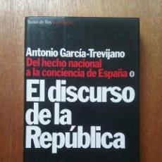 Libros de segunda mano: EL DISCURSO DE LA REPUBLICA, ANTONIO GARCIA TREVIJANO, DEL HECHO NACIONAL A LA CONCIENCIA DE ESPAÑA. Lote 154010530