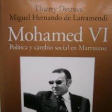 Libros de segunda mano: MOHAMED VI POLITICA Y CAMBIO SOCIAL EN MARRUECOS THIERRY DESRUES MIGUEL HERNANDO DE LARRAMENDI 2011. Lote 154182530