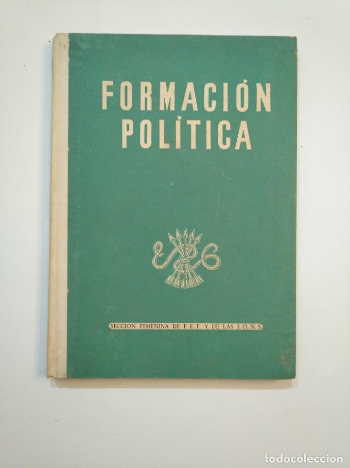 FORMACION POLITICA. SECCION FEMENINA DE F.E.T. Y DE LAS J.O.N.S. FALANGE ESPAÑOLA. TDKLT (Libros de Segunda Mano - Pensamiento - Política)